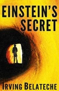 Einstein's Secret by Irving Belateche